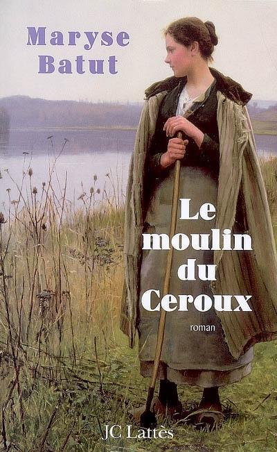 Le moulin du Céroux - Maryse Batut